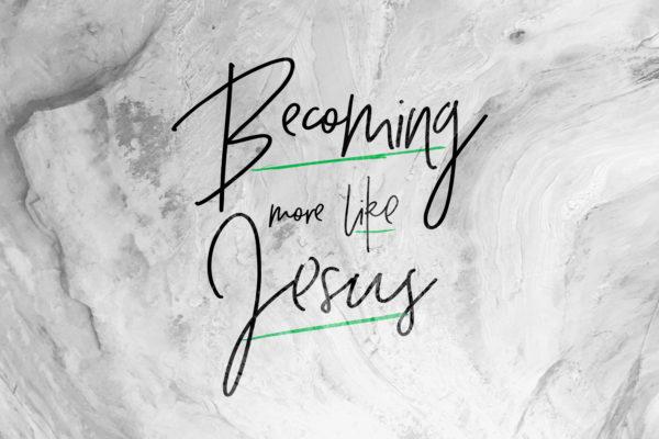 Becoming More Like Jesus - Doug Reed - Devotion
